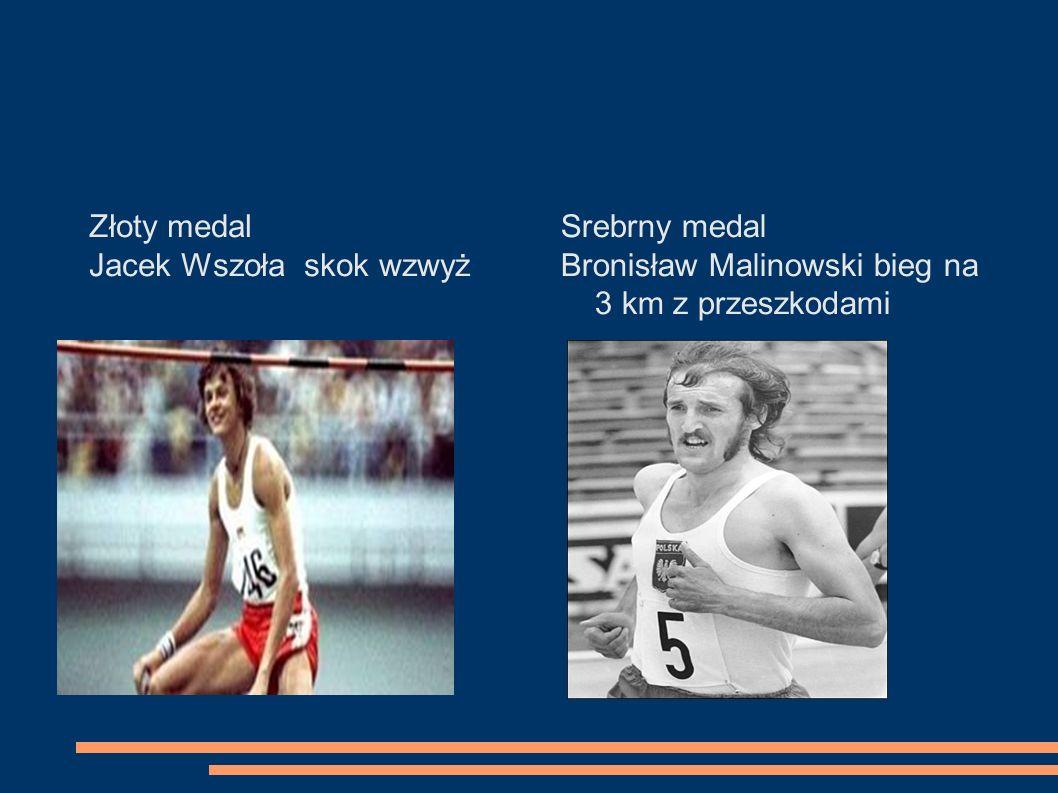 Złoty medal Jacek Wszoła skok wzwyż Srebrny medal Bronisław Malinowski bieg na 3 km z przeszkodami