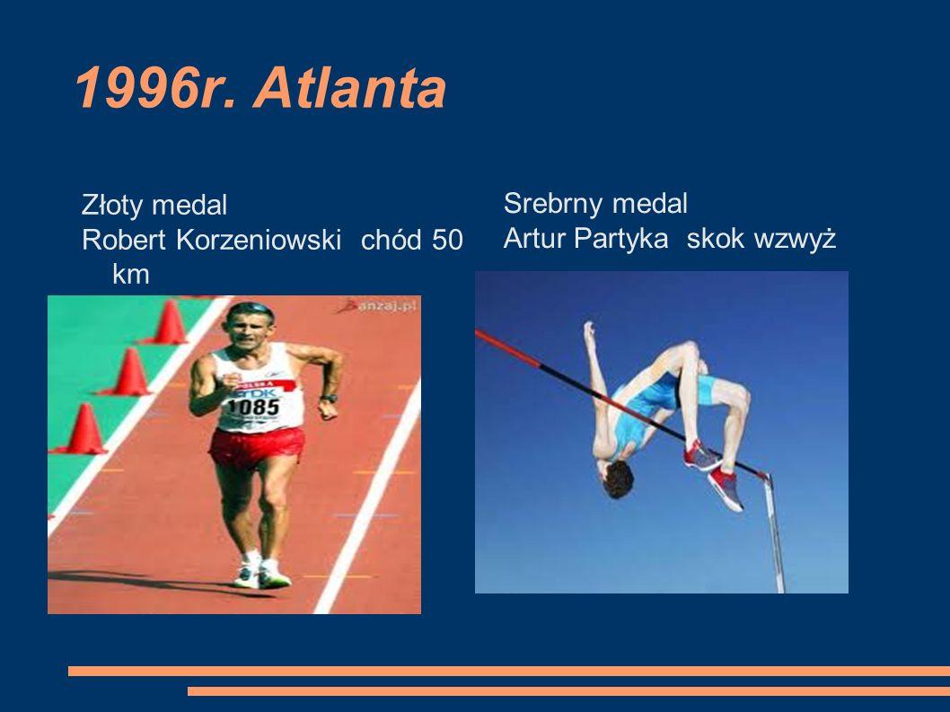 1996r. Atlanta Złoty medal Robert Korzeniowski chód 50 km Srebrny medal Artur Partyka skok wzwyż