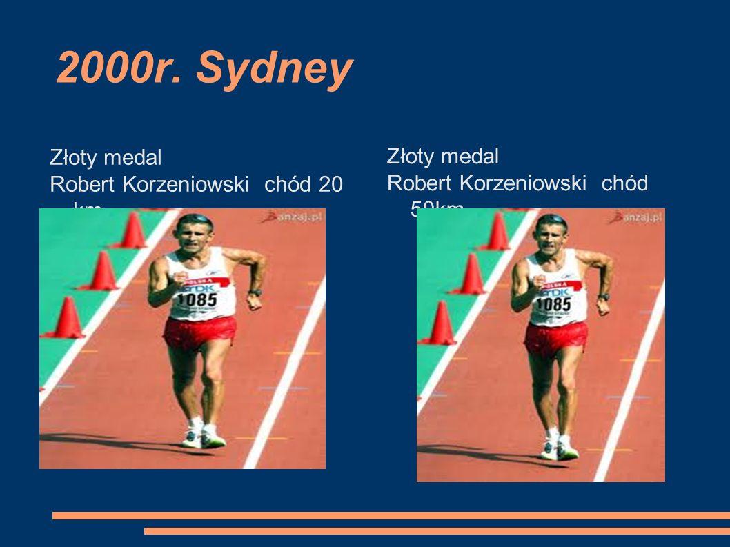 2000r. Sydney Złoty medal Robert Korzeniowski chód 20 km Złoty medal Robert Korzeniowski chód 50km