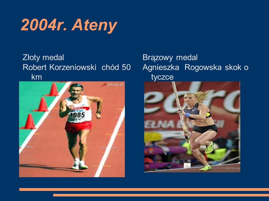 2004r. Ateny Złoty medal Robert Korzeniowski chód 50 km Brązowy medal Agnieszka Rogowska skok o tyczce