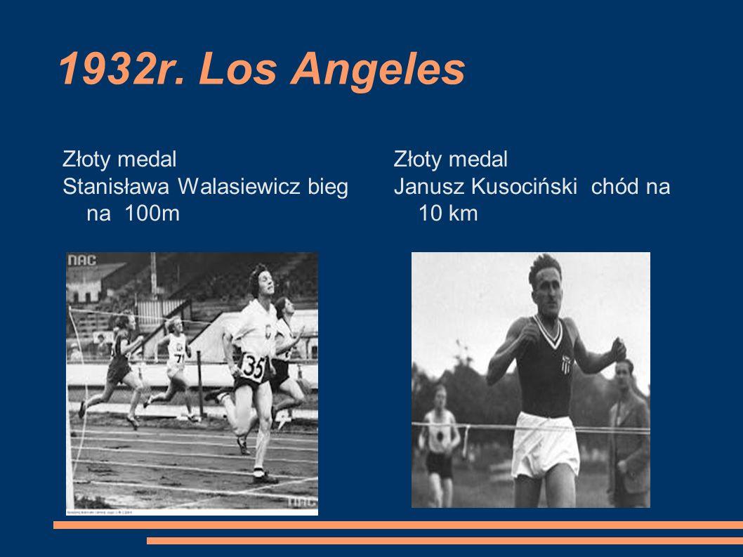1932r. Los Angeles Złoty medal Stanisława Walasiewicz bieg na 100m Złoty medal Janusz Kusociński chód na 10 km