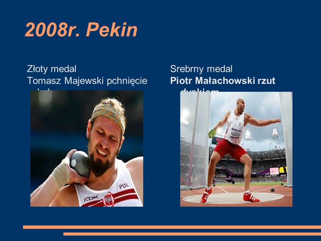 2008r. Pekin Złoty medal Tomasz Majewski pchnięcie kulą Srebrny medal Piotr Małachowski rzut dyskiem