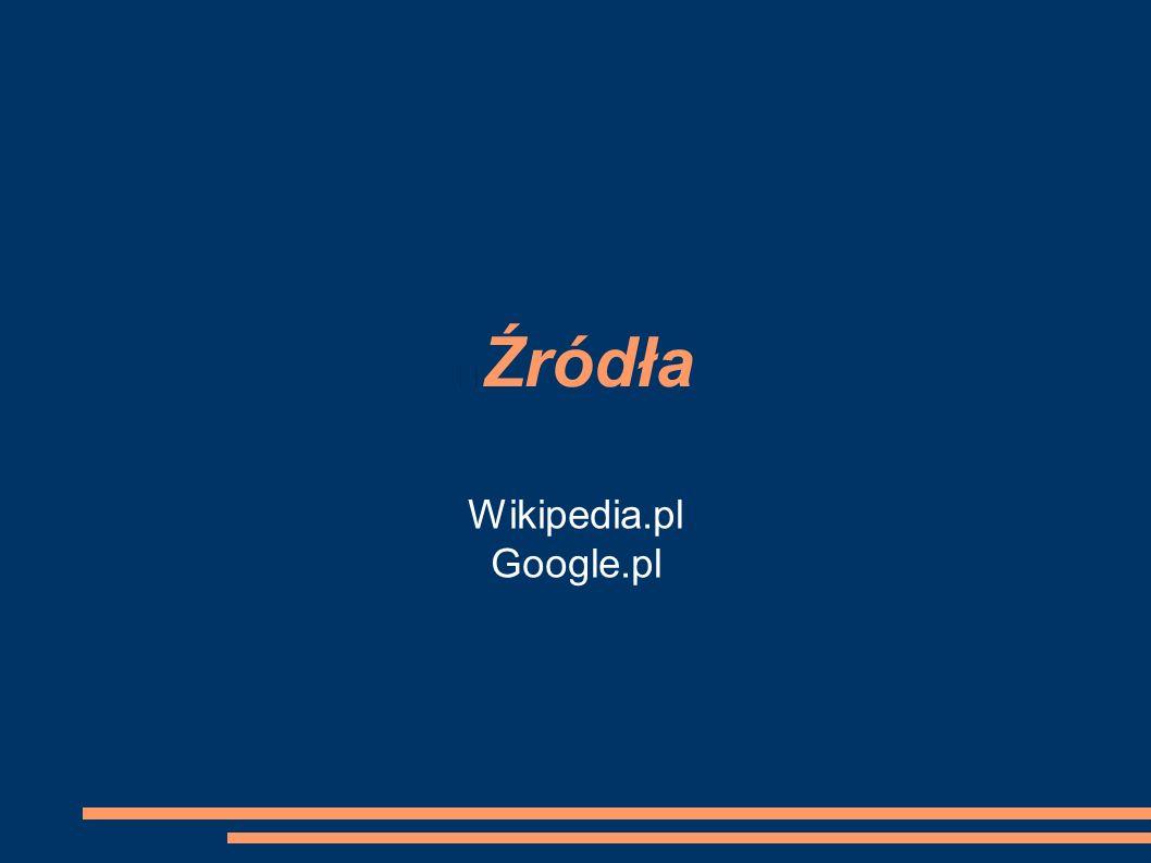 Źródła Wikipedia.pl Google.pl