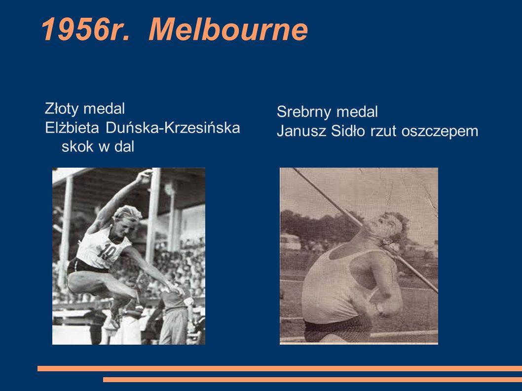 1956r. Melbourne Złoty medal Elżbieta Duńska-Krzesińska skok w dal Srebrny medal Janusz Sidło rzut oszczepem
