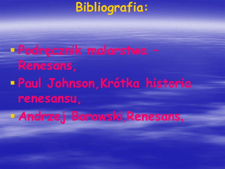 Bibliografia: Podręcznik malarstwa – Renesans, Paul Johnson,Krótka historia renesansu, Andrzej Borowski,Renesans,