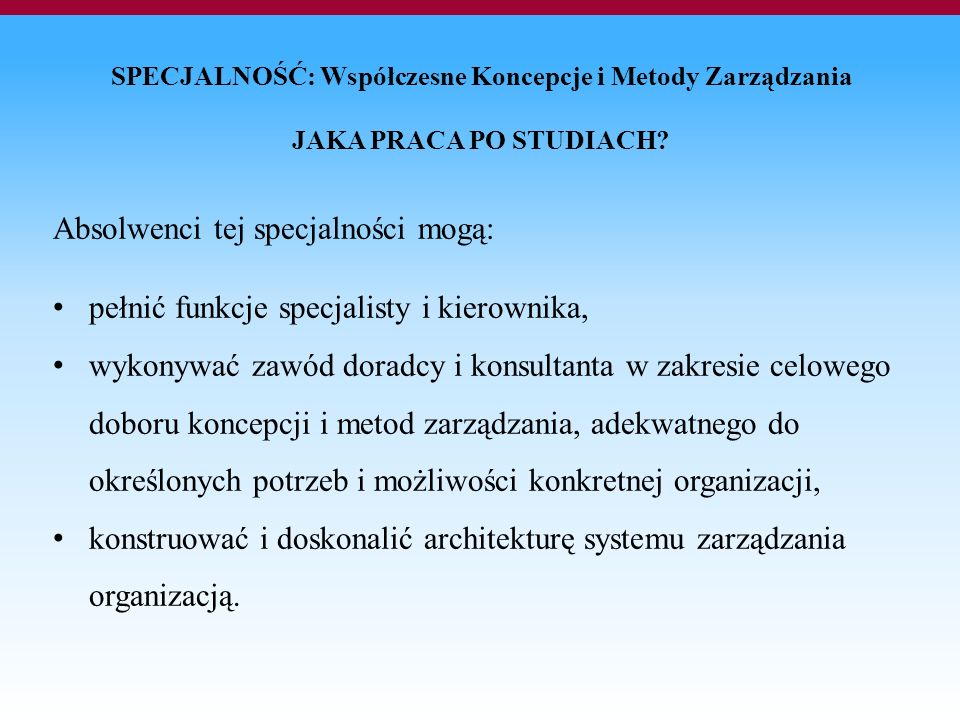 SPECJALNOŚĆ: Współczesne Koncepcje i Metody Zarządzania JAKA PRACA PO STUDIACH.