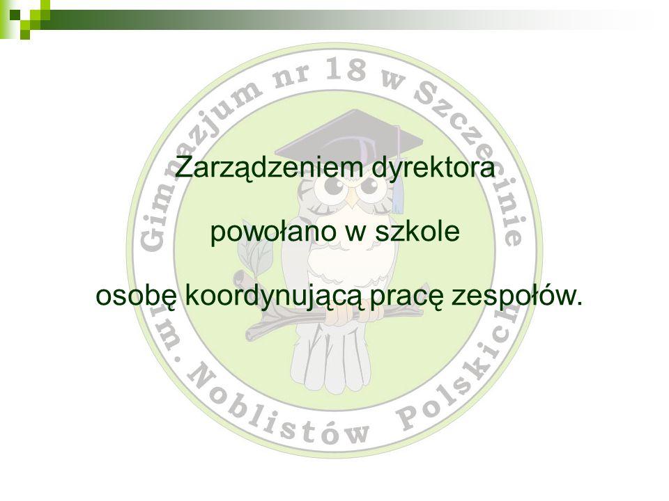 Zarządzeniem dyrektora powołano w szkole osobę koordynującą pracę zespołów.