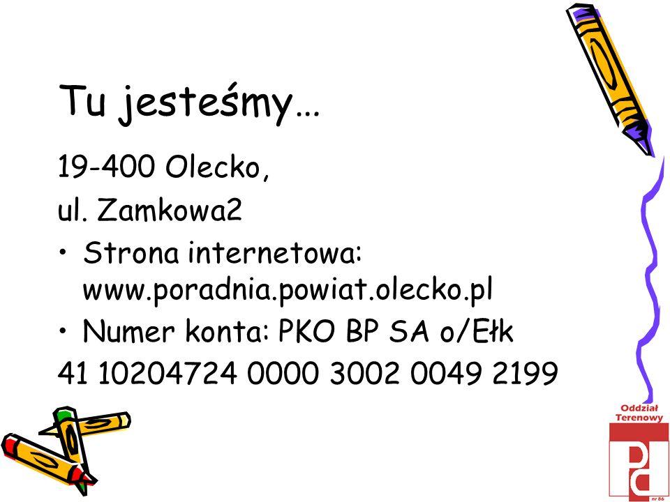 Tu jesteśmy… 19-400 Olecko, ul. Zamkowa2 Strona internetowa: www.poradnia.powiat.olecko.pl Numer konta: PKO BP SA o/Ełk 41 10204724 0000 3002 0049 219