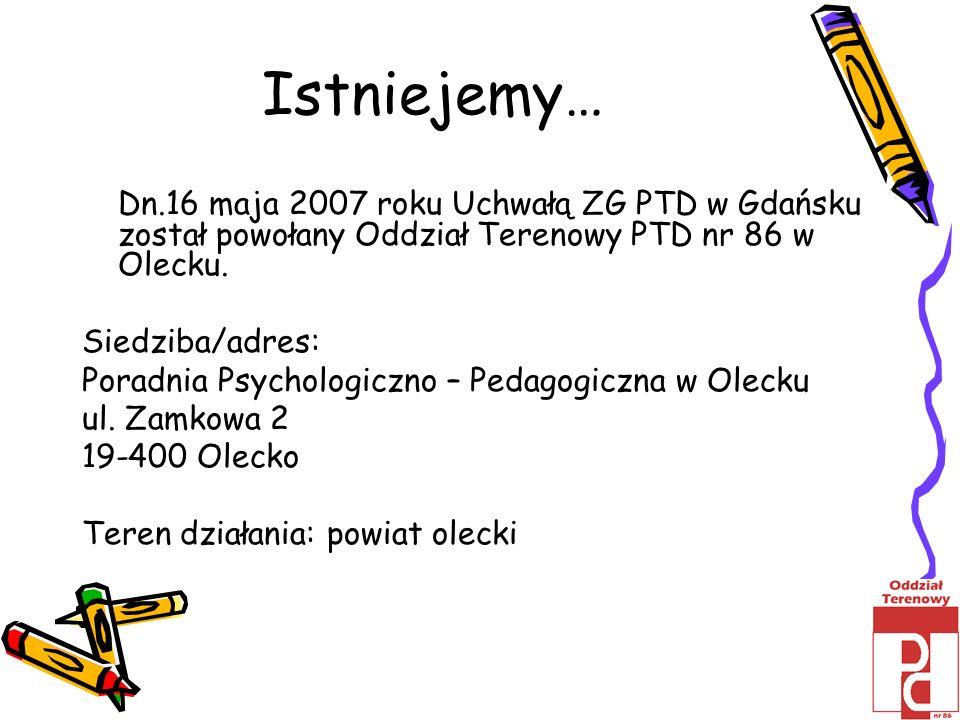 Istniejemy… Dn.16 maja 2007 roku Uchwałą ZG PTD w Gdańsku został powołany Oddział Terenowy PTD nr 86 w Olecku. Siedziba/adres: Poradnia Psychologiczno