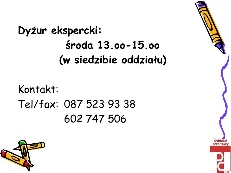 Dyżur ekspercki: środa 13.oo-15.oo (w siedzibie oddziału) Kontakt: Tel/fax: 087 523 93 38 602 747 506