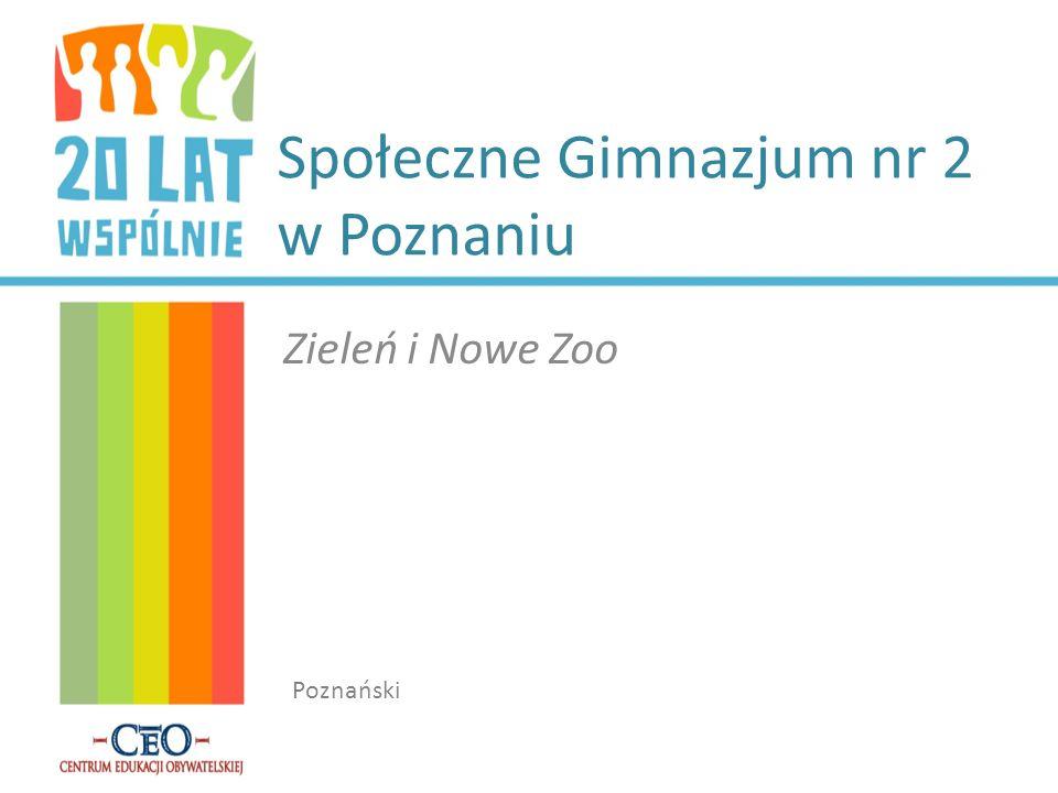 Społeczne Gimnazjum nr 2 w Poznaniu Zieleń i Nowe Zoo Poznański