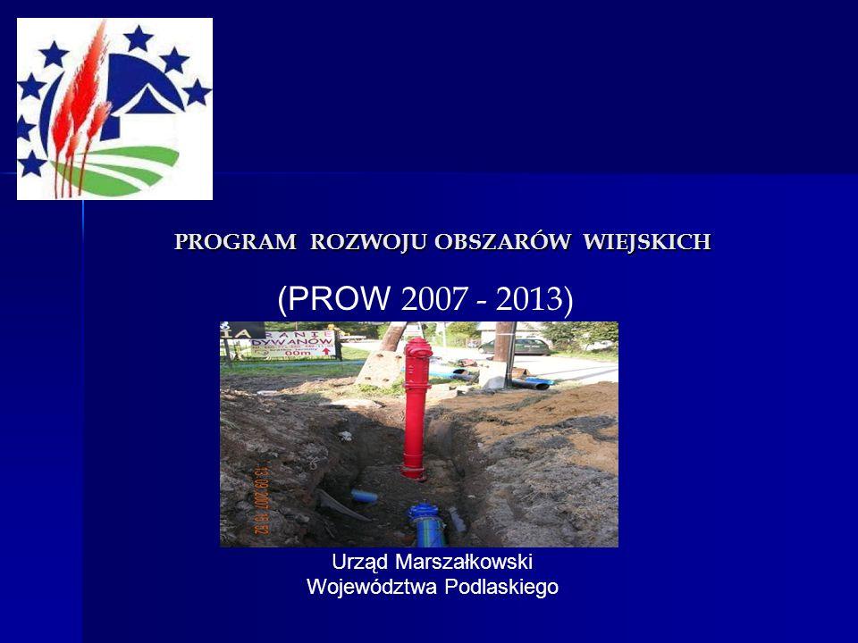 PROGRAM ROZWOJU OBSZARÓW WIEJSKICH (PROW 2007 - 2013) Urząd Marszałkowski Województwa Podlaskiego
