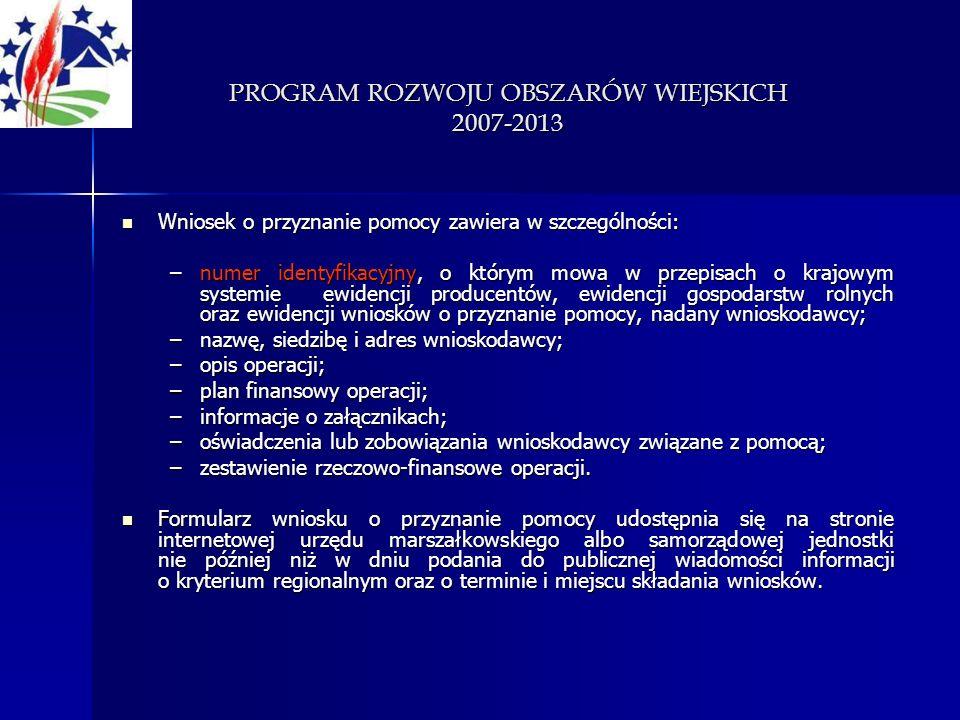 PROGRAM ROZWOJU OBSZARÓW WIEJSKICH 2007-2013 Wniosek o przyznanie pomocy zawiera w szczególności: Wniosek o przyznanie pomocy zawiera w szczególności: