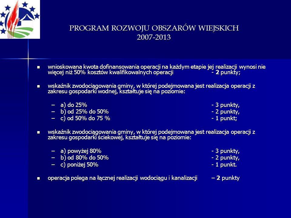 PROGRAM ROZWOJU OBSZARÓW WIEJSKICH 2007-2013 wnioskowana kwota dofinansowania operacji na każdym etapie jej realizacji wynosi nie więcej niż 50% koszt