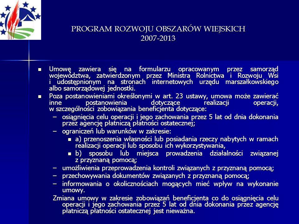 PROGRAM ROZWOJU OBSZARÓW WIEJSKICH 2007-2013 Umowę zawiera się na formularzu opracowanym przez samorząd województwa, zatwierdzonym przez Ministra Roln
