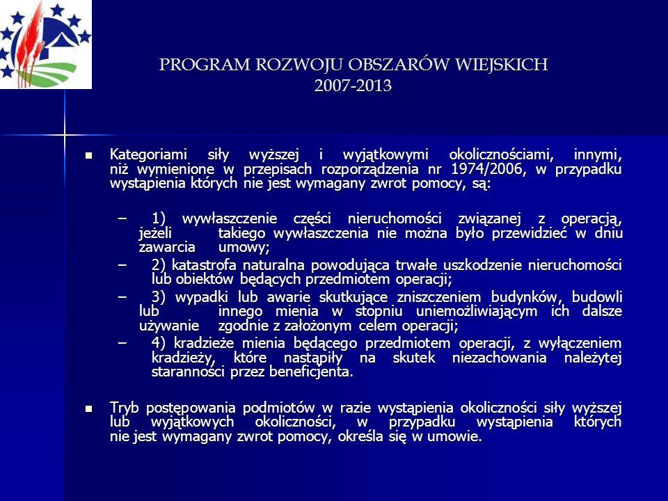 PROGRAM ROZWOJU OBSZARÓW WIEJSKICH 2007-2013 Kategoriami siły wyższej i wyjątkowymi okolicznościami, innymi, niż wymienione w przepisach rozporządzeni