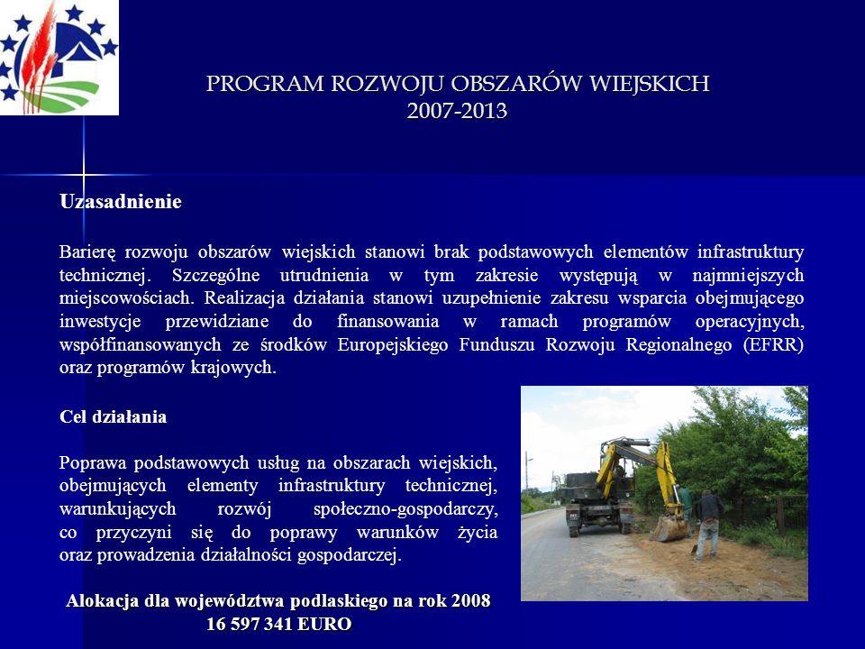 PROGRAM ROZWOJU OBSZARÓW WIEJSKICH 2007-2013 Uzasadnienie Barierę rozwoju obszarów wiejskich stanowi brak podstawowych elementów infrastruktury techni