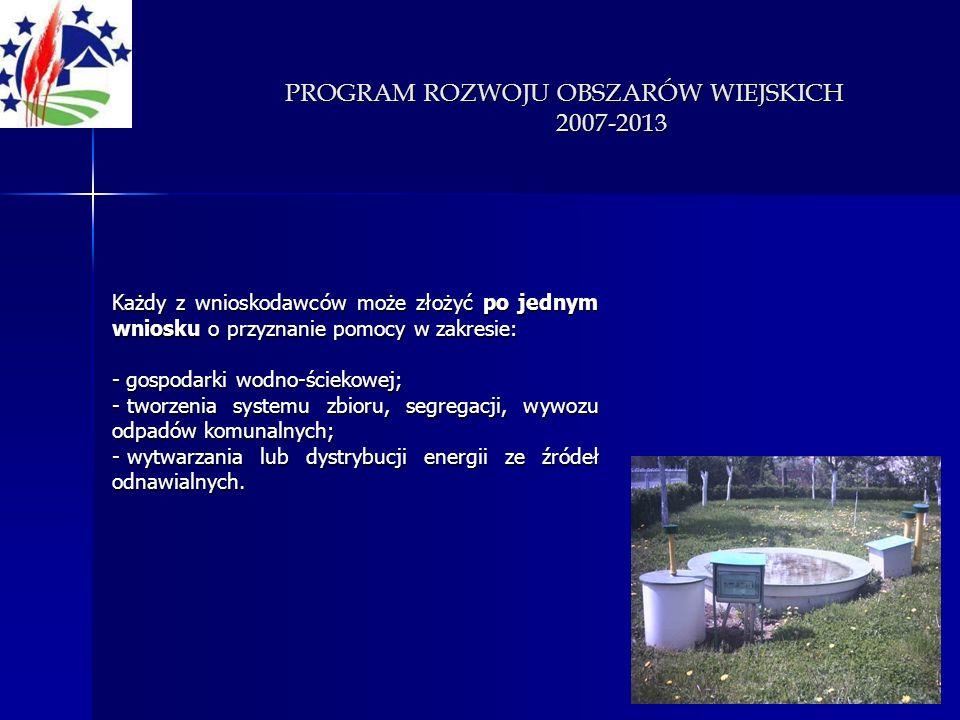 PROGRAM ROZWOJU OBSZARÓW WIEJSKICH 2007-2013 Każdy z wnioskodawców może złożyć po jednym wniosku o przyznanie pomocy w zakresie: - gospodarki wodno-śc