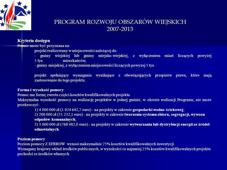 PROGRAM ROZWOJU OBSZARÓW WIEJSKICH 2007-2013 Kryteria dostępu Pomoc może być przyznana na: projekt realizowany w miejscowości należącej do: - gminy wi