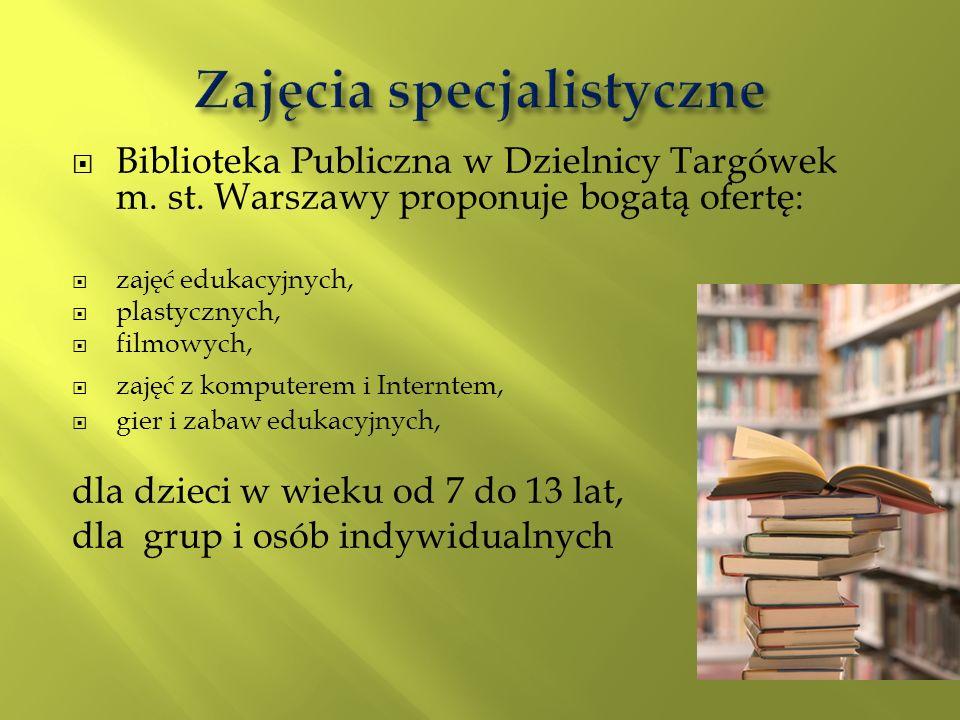 Biblioteka Publiczna w Dzielnicy Targówek m. st. Warszawy proponuje bogatą ofertę: zajęć edukacyjnych, plastycznych, filmowych, zajęć z komputerem i I