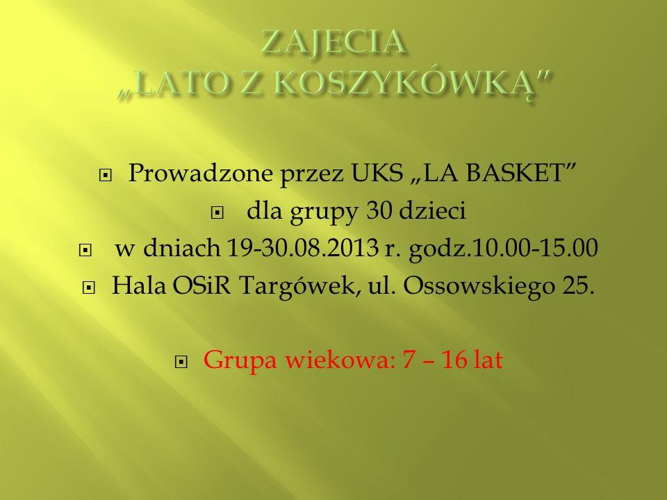 Prowadzone przez UKS LA BASKET dla grupy 30 dzieci w dniach 19-30.08.2013 r. godz.10.00-15.00 Hala OSiR Targówek, ul. Ossowskiego 25. Grupa wiekowa: 7