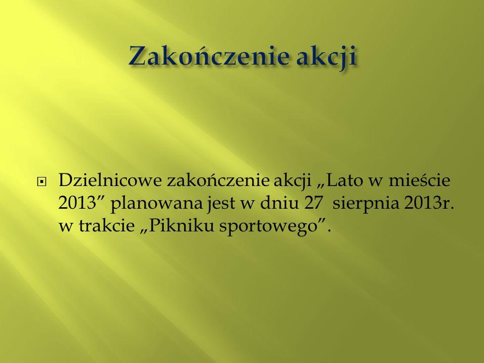Dzielnicowe zakończenie akcji Lato w mieście 2013 planowana jest w dniu 27 sierpnia 2013r. w trakcie Pikniku sportowego.
