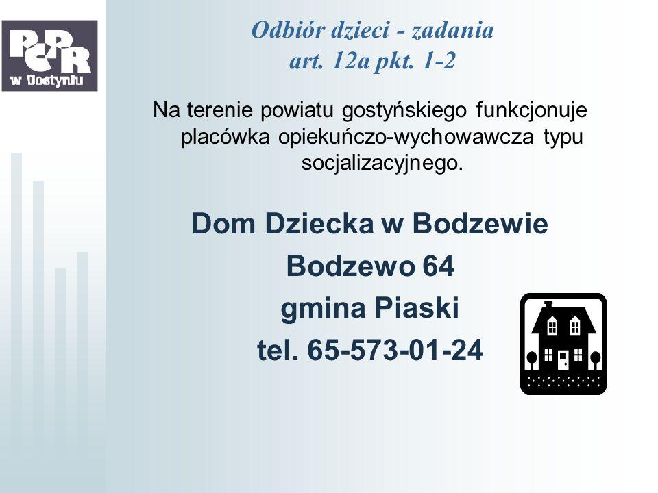 Odbiór dzieci - zadania art. 12a pkt. 1-2 Na terenie powiatu gostyńskiego funkcjonuje placówka opiekuńczo-wychowawcza typu socjalizacyjnego. Dom Dziec