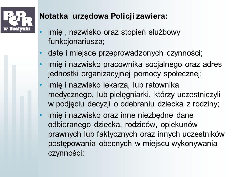 Notatka urzędowa Policji zawiera: imię, nazwisko oraz stopień służbowy funkcjonariusza; datę i miejsce przeprowadzonych czynności; imię i nazwisko pra