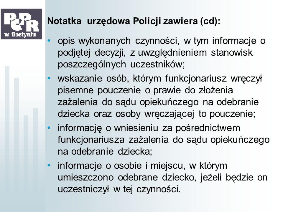 Notatka urzędowa Policji zawiera (cd): opis wykonanych czynności, w tym informacje o podjętej decyzji, z uwzględnieniem stanowisk poszczególnych uczes