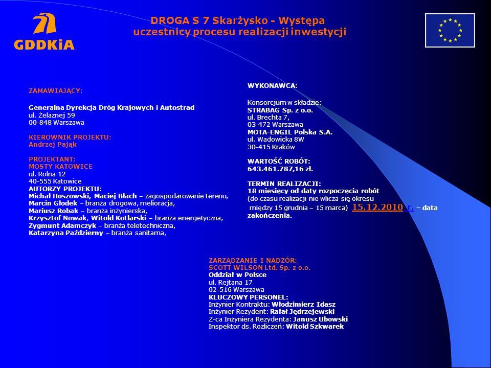 DROGA S 7 Skarżysko - Występa uczestnicy procesu realizacji inwestycji ZAMAWIAJĄCY: Generalna Dyrekcja Dróg Krajowych i Autostrad ul. Żelaznej 59 00-8