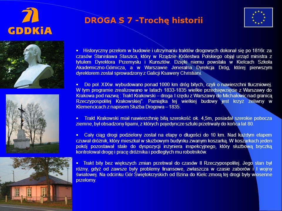 DROGA S 7 -Trochę historii Historyczny przełom w budowie i utrzymaniu traktów drogowych dokonał się po 1816r. za czasów Stanisława Staszica, który w R