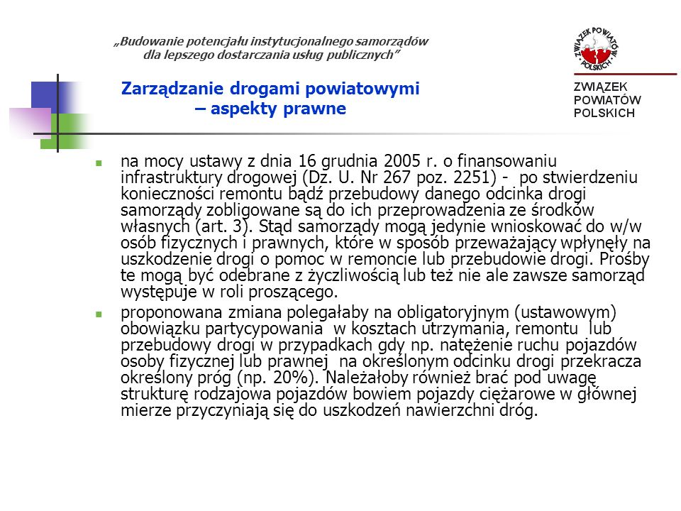 Budowanie potencjału instytucjonalnego samorządów dla lepszego dostarczania usług publicznych Zarządzanie drogami powiatowymi – aspekty prawne na mocy ustawy z dnia 16 grudnia 2005 r.