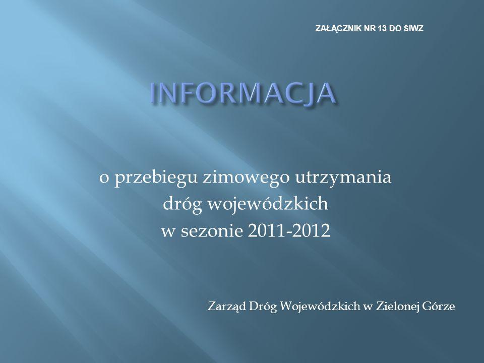 o przebiegu zimowego utrzymania dróg wojewódzkich w sezonie 2011-2012 Zarząd Dróg Wojewódzkich w Zielonej Górze ZAŁĄCZNIK NR 13 DO SIWZ