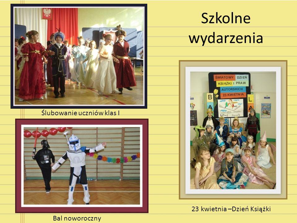 Szkolne wydarzenia Ślubowanie uczniów klas I Bal noworoczny 23 kwietnia –Dzień Książki