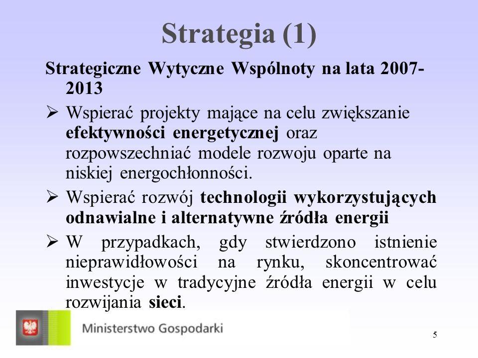 5 Strategia (1) Strategiczne Wytyczne Wspólnoty na lata 2007- 2013 Wspierać projekty mające na celu zwiększanie efektywności energetycznej oraz rozpow