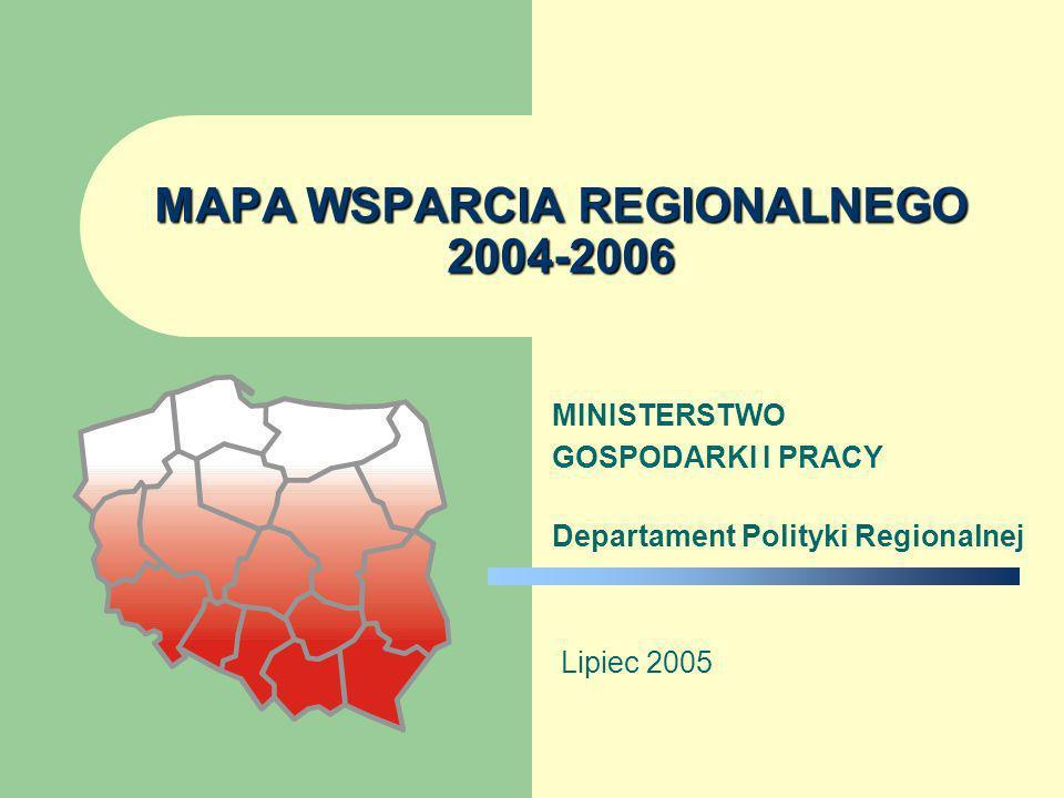 MAPA WSPARCIA REGIONALNEGO 2004-2006 MINISTERSTWO GOSPODARKI I PRACY Departament Polityki Regionalnej Lipiec 2005