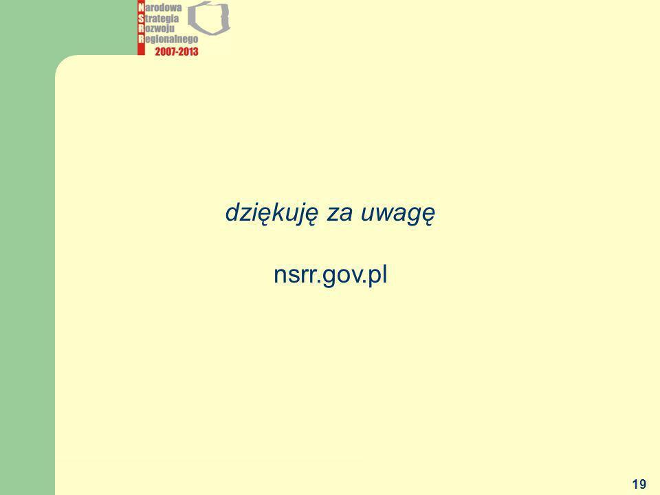 MGiP - DEPARTAMENT POLITYKI REGIONALNEJ 19 dziękuję za uwagę nsrr.gov.pl