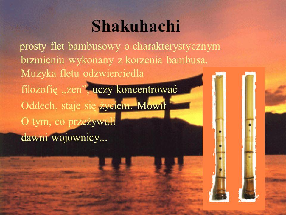 Shakuhachi prosty flet bambusowy o charakterystycznym brzmieniu wykonany z korzenia bambusa. Muzyka fletu odzwierciedla filozofię zen, uczy koncentrow