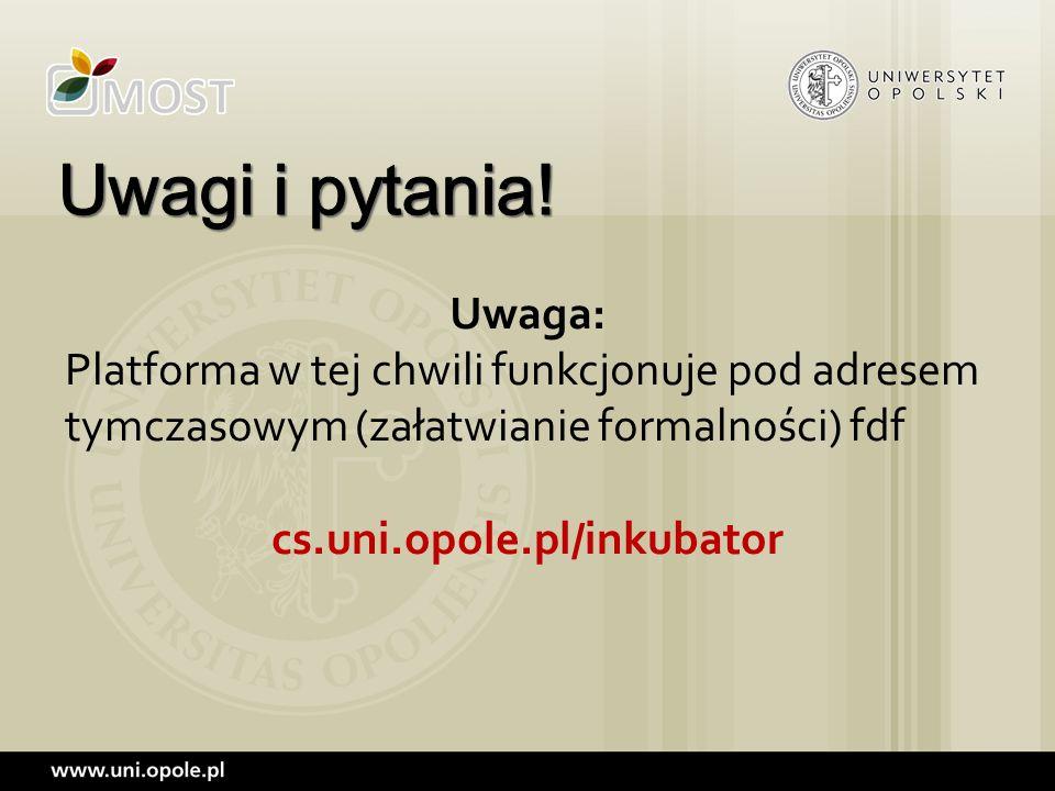 Uwaga: Platforma w tej chwili funkcjonuje pod adresem tymczasowym (załatwianie formalności) fdf cs.uni.opole.pl/inkubator