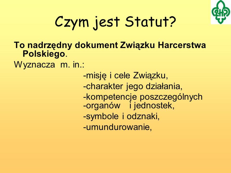 Czym jest Statut? To nadrzędny dokument Związku Harcerstwa Polskiego. Wyznacza m. in.: -misję i cele Związku, -charakter jego działania, -kompetencje