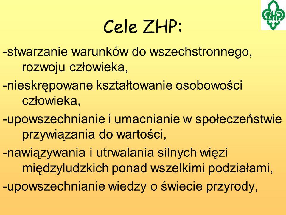 Cele ZHP: -stwarzanie warunków do wszechstronnego, rozwoju człowieka, -nieskrępowane kształtowanie osobowości człowieka, -upowszechnianie i umacnianie
