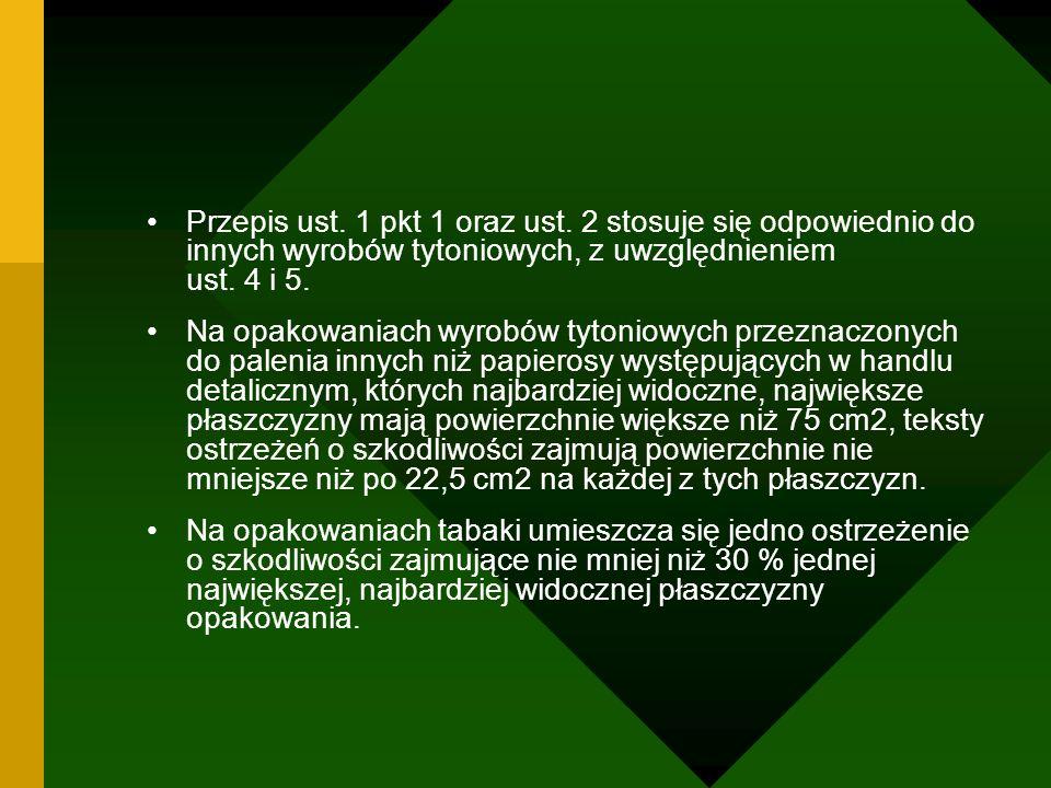 Przepis ust. 1 pkt 1 oraz ust. 2 stosuje się odpowiednio do innych wyrobów tytoniowych, z uwzględnieniem ust. 4 i 5. Na opakowaniach wyrobów tytoniowy