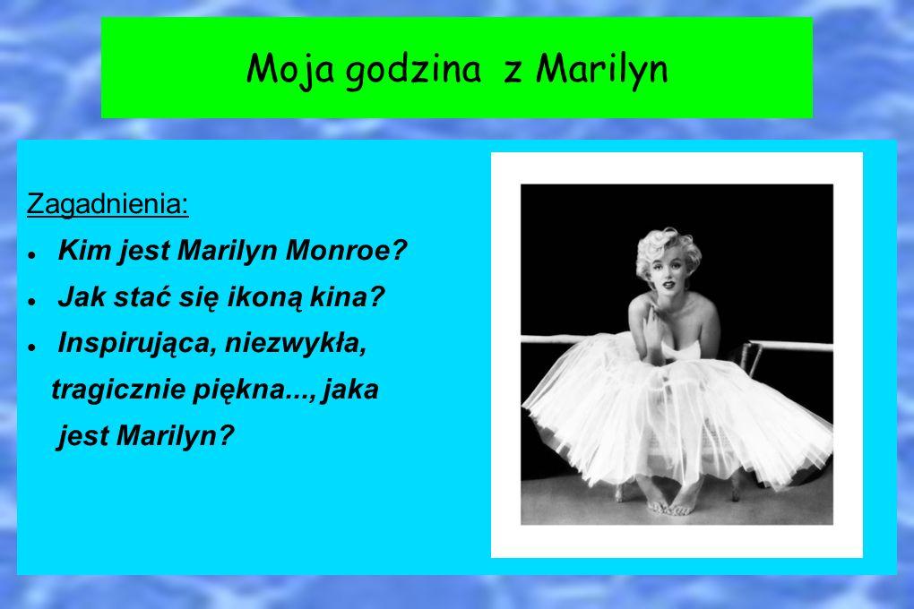 Zagadnienia: Kim jest Marilyn Monroe? Jak stać się ikoną kina? Inspirująca, niezwykła, tragicznie piękna..., jaka jest Marilyn? Moja godzina z Marilyn