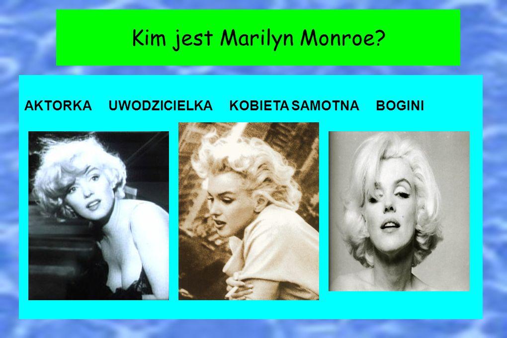 AKTORKA UWODZICIELKA KOBIETA SAMOTNA BOGINI Kim jest Marilyn Monroe?