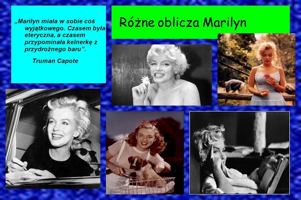 Marilyn miała w sobie coś wyjątkowego. Czasem była eteryczna, a czasem przypominała kelnerkę z przydrożnego baru. Truman Capote Różne oblicza Marilyn