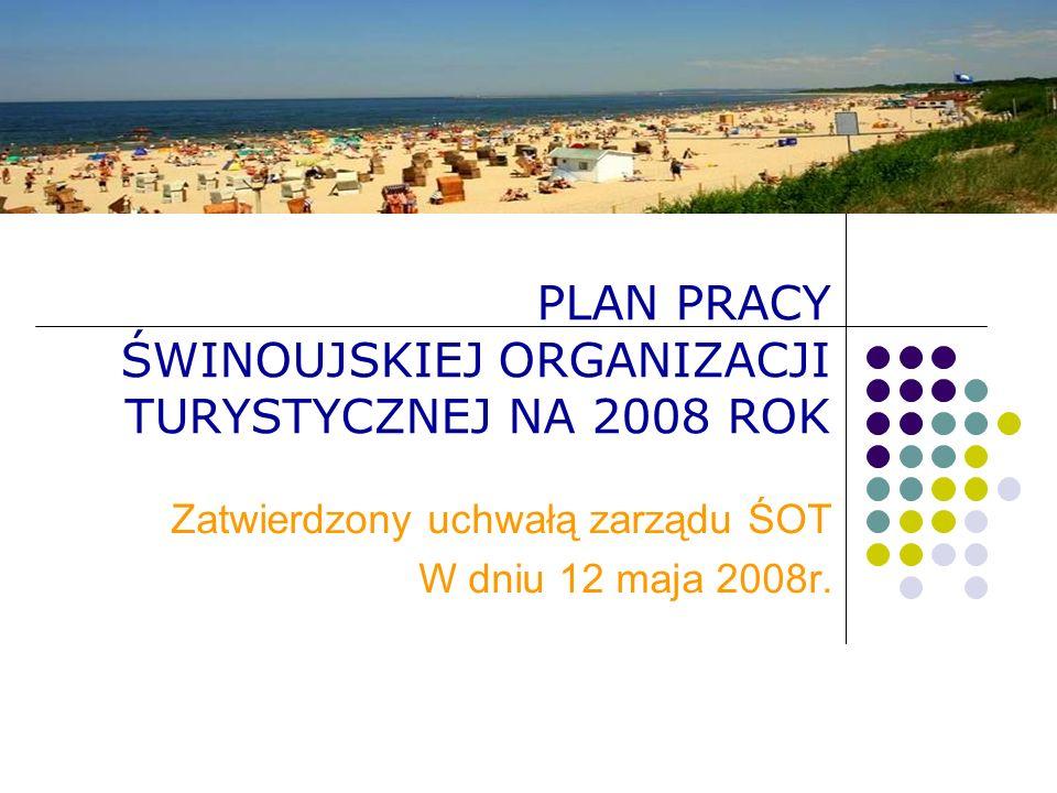 PLAN PRACY ŚWINOUJSKIEJ ORGANIZACJI TURYSTYCZNEJ NA 2008 ROK Zatwierdzony uchwałą zarządu ŚOT W dniu 12 maja 2008r.