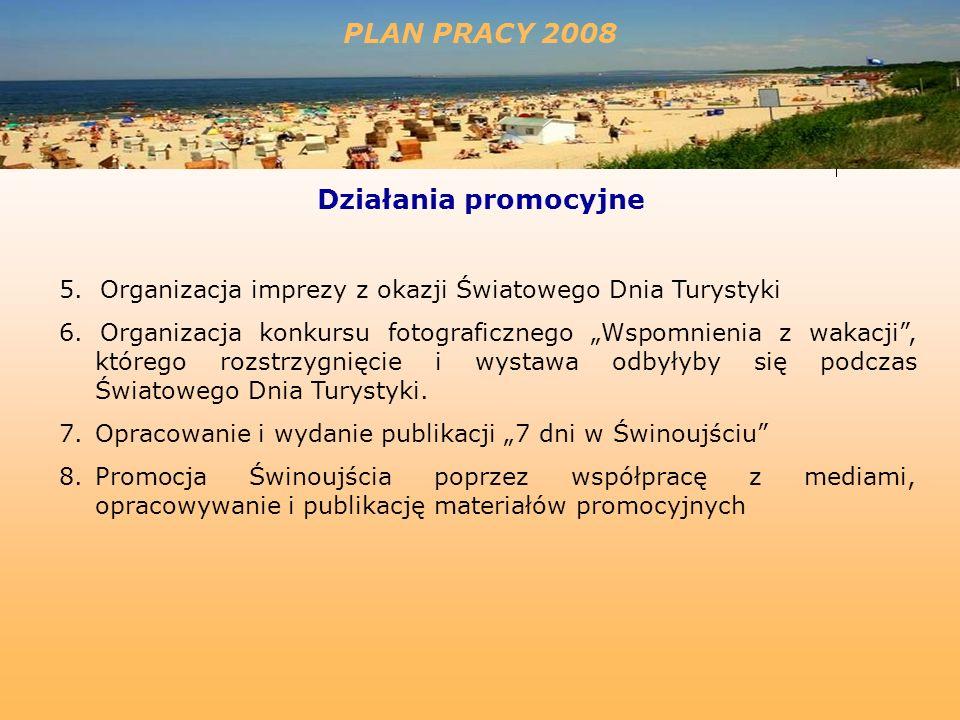 PLAN PRACY 2008 Działania promocyjne 5. Organizacja imprezy z okazji Światowego Dnia Turystyki 6.
