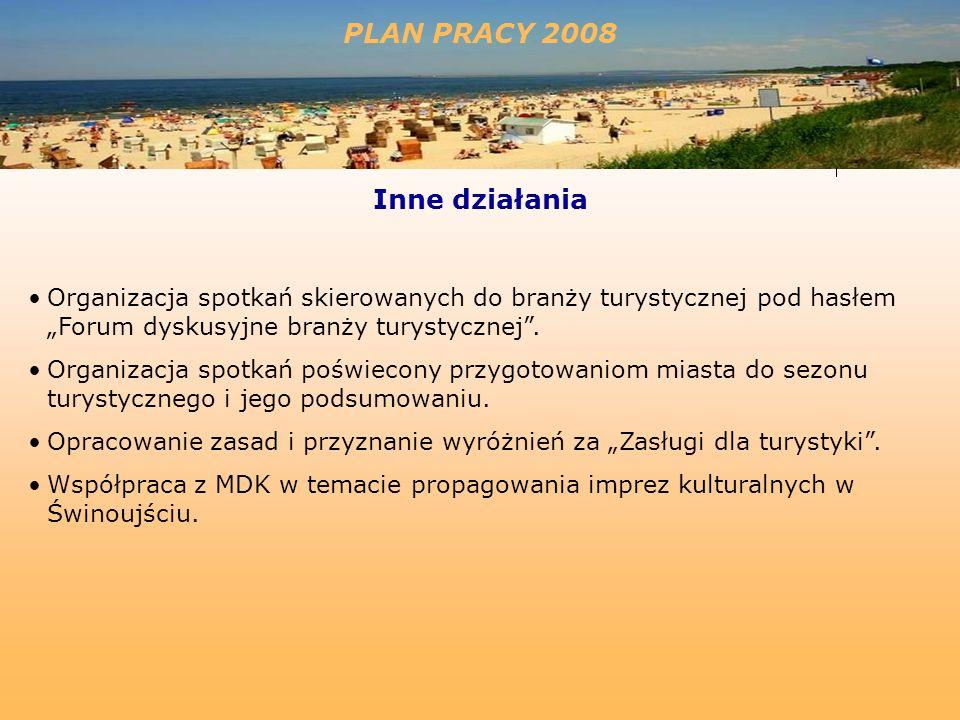 PLAN PRACY 2008 Inne działania Organizacja spotkań skierowanych do branży turystycznej pod hasłem Forum dyskusyjne branży turystycznej.