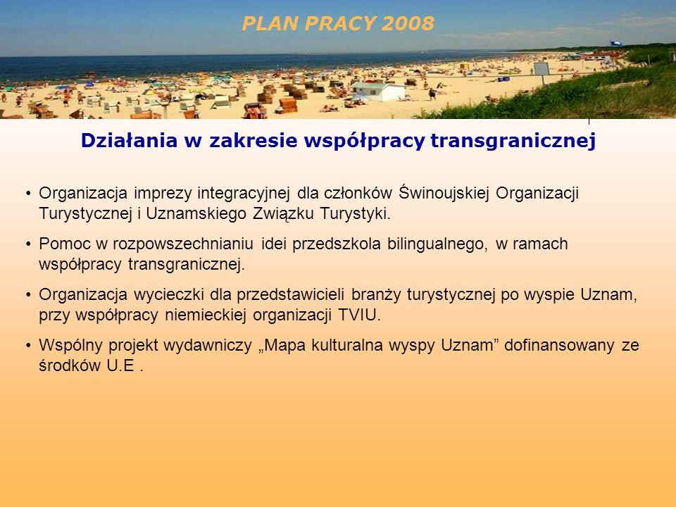 PLAN PRACY 2008 Działania w zakresie współpracy transgranicznej Organizacja imprezy integracyjnej dla członków Świnoujskiej Organizacji Turystycznej i Uznamskiego Związku Turystyki.