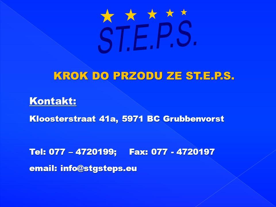 KROK DO PRZODU ZE ST.E.P.S. Kontakt: Kloosterstraat 41a, 5971 BC Grubbenvorst Tel: 077 – 4720199; F Fax: 077 - 4720197 email: info@stgsteps.eu